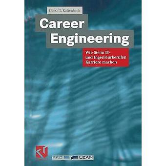 Career Engineering Wie Sie in It Und Ingenieurberufen Karriere Machen by Kaltenbach & Horst G.
