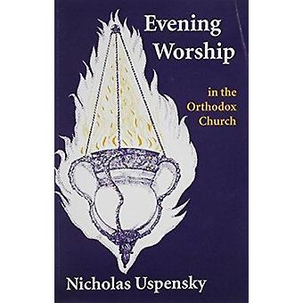 Evening Worship in the Orthodox Church by N.D. Ouspensky - 9780881410