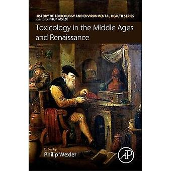 Toxicology in the Middle Ages and Renaissance by Wexler & Philip