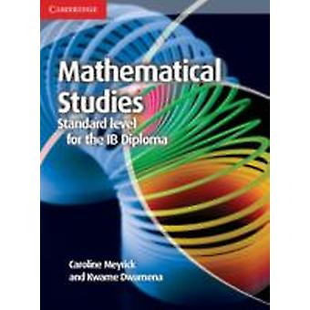 Mathematical Studies Standard Level for the IB Diploma Cours by Caroline Meyrick
