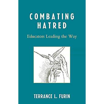 Combating Hatred Educators Leading the Way by Furin & Terrance L.