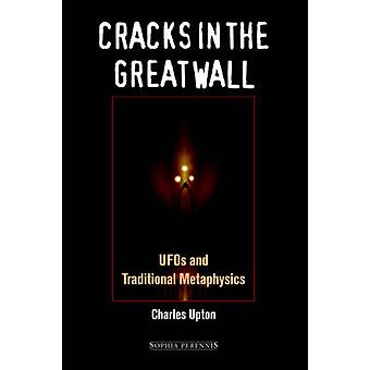 Cracks in the Great Wall UFOs and Traditional Metaphysics by Upton & Charles