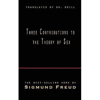 Three Contributions to the Theory of Sex by Freud & Sigmund
