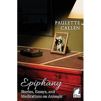 Epiphany  Stories Essays and Meditations on Animals by Callen & Paulette