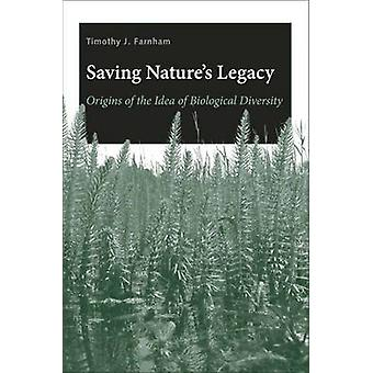Saving Natures Legacy Origins of the Idea of Biological Diversity by Farnham & Timothy J.