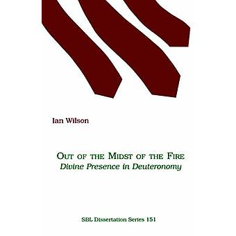 Out of the Midst of the Fire Divine Presence in Deuteronomy by Wilson & Ian