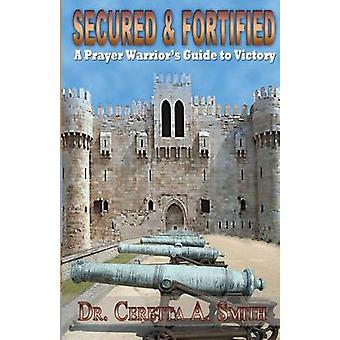 Secured and Fortified A Prayer Warriors Guide to Victory by Smith & Ceretta a.