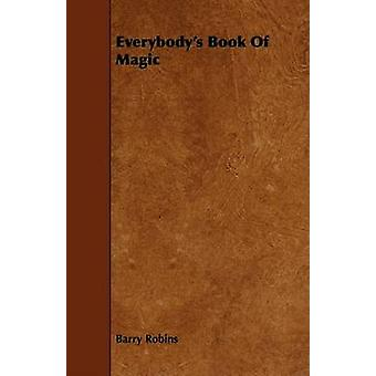 Everybodys Book of Magic by Robins & Barry