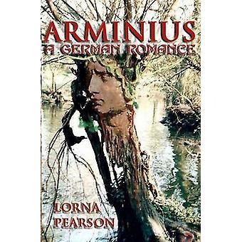 Arminius A German Romance by Pearson & Lorna