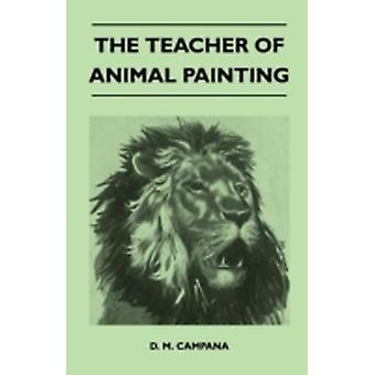 The Teacher of Animal Painting by Campana & D. M.