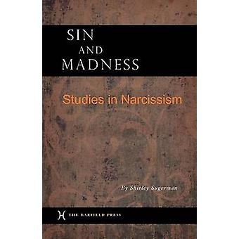 Sin and Madness Studies in Narcissism by Sugerman & Shirley
