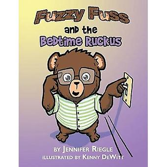 Fuzzy Fuss And The Bedtime Ruckus by Riegle & Jennifer