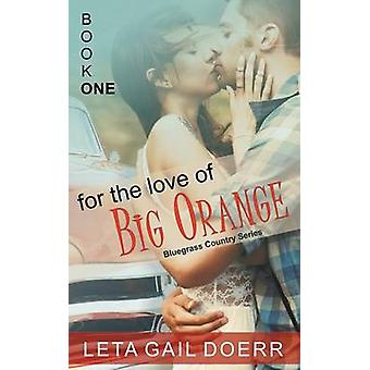 For the Love of Big Orange the Bluegrass Country Series Book 1 by Doerr & Leta Gail