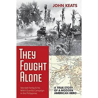 They Fought Alone A True Story of a Modern American Hero by Keats & John