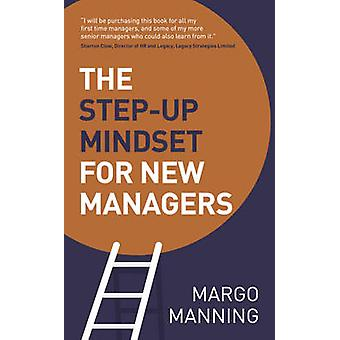 The StepUp Mindset for New Managers by Manning & Margo