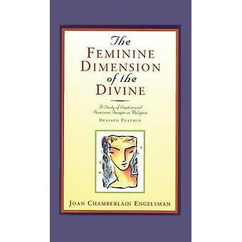 The Feminine Dimension of the Divine A Study of Sophia and Feminine Images in Religion by Engelsman & Joan Chamberlain