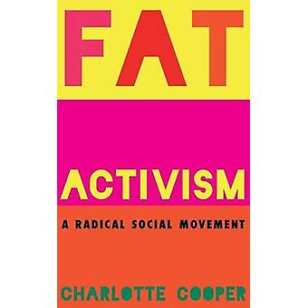 Fat Activism A Radical Social Movement by Cooper & Charlotte