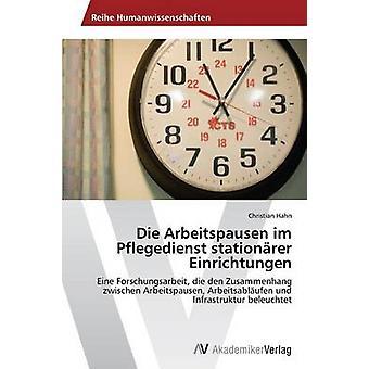 Die Arbeitspausen Im Pflegedienst Stationarer Einrichtungen by Hahn Christian