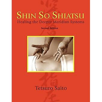 Shin So Shiatsu Healing the Deeper Meridian Systems Second Edition by Saito & Tetsuro