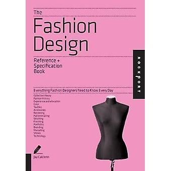 The Fashion Design Reference amp Specification Book  Everything Fashion Designers Need to Know Every Day by Jay Calderin & Laura Volpintesta