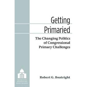 Getting Primaried - The Changing Politics of Congressional Primary Cha
