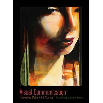 Visual Communication - Integrating Media - Art - and Science by Rick W