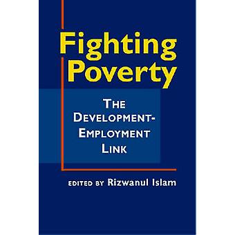 Fighting Poverty - The Development-employment Link by Rizwanul Islam -
