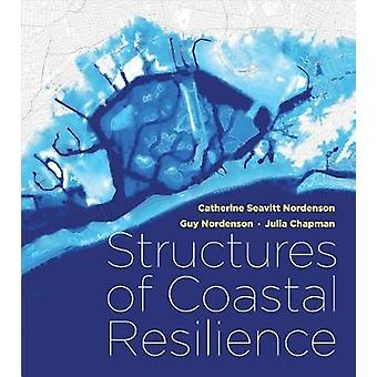 Structures of Coastal Resilience by Catherine Seavitt Nordenson - 978