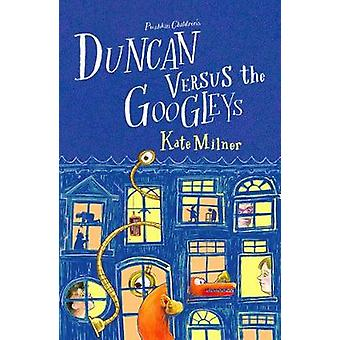 Duncan Versus the Googleys by Kate Milner - 9781782692515 Book
