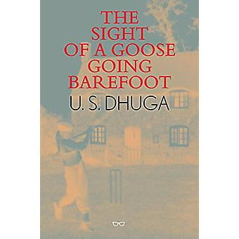 The Sight of A Goose Going Barefoot by U. S. Dhuga - 9781911335375 Bo