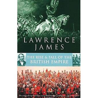 The Rise and Fall of the British Empire by Lawrence James - 978034910