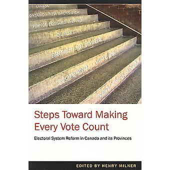 Steps Toward Making Every Vote Count - Electoral System Reform in Cana