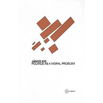 Politics as a Moral Problem by Janos Kis - 9789639776340 Book