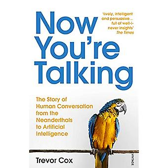 Now You're Talking - Human Conversation from the Neanderthals to Artif