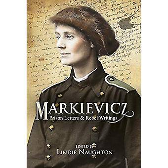 Markievicz - Prison Letters and Rebel Writings by Lindie Naughton - 97