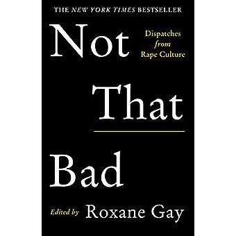 Not That Bad - Dispatches from Rape Culture by Roxane Gay - 9781911630
