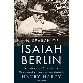 In Search of Isaiah Berlin - A Literary Adventure by Henry Hardy - 978