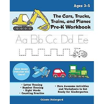 The Cars - Trucks - Trains - And Planes Pre-k Workbook - Letter and Nu