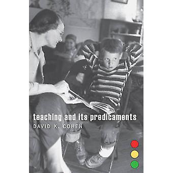Teaching and Its Predicaments by David K Cohen