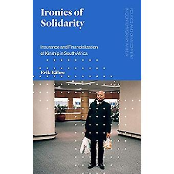 Ironies of Solidarity - Insurance and Financialization of Kinship in S