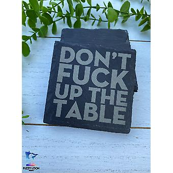 Don't Fuck Up The Table - Slate Coaster Set