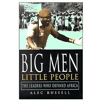 Big Men, Little People: The Leaders Who Defined Africa