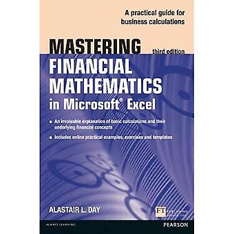 Mastering Financial Mathematics in Microsoft Excel: A Practical Guide to Business Calculations (The Mastering...