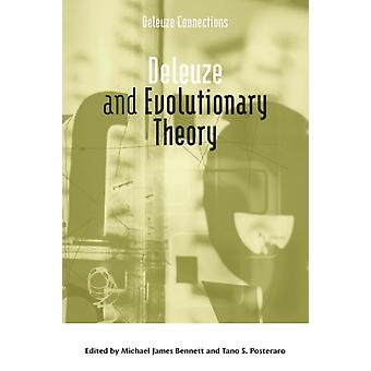 Deleuze and Evolutionary Theory by Edited by Michael James Bennett & Edited by Tano S Posteraro