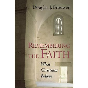 Remembering the Faith - What Christians Believe by Douglas Brouwer - 9