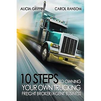 10 Steps to Owning Your Own Trucking - Freight Broker/Agent Business b