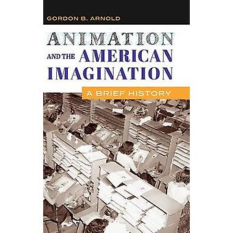 Animation and the American Imagination - A Brief History by Gordon B.