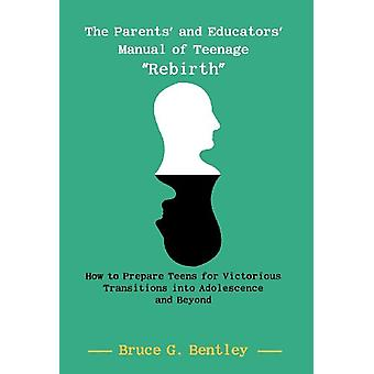 The Parents' and Educators' Manual of Teenage Rebirth - How to Prepare