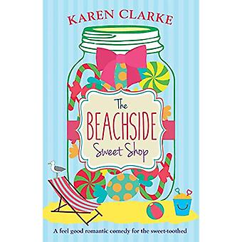 The Beachside Sweet Shop - A feel good romantic comedy by Karen Clarke