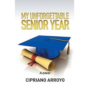 My Unforgettable Senior Year door Cipriano Arroyo